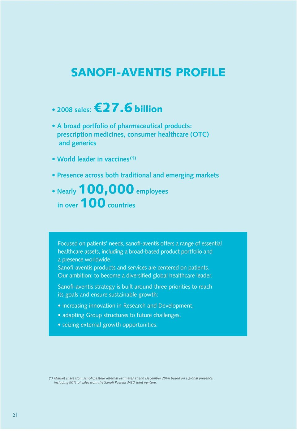 markets Nearly 100,000 employees in over 100 countries Focused on patients needs, sanofi-aventis offers a range of essential healthcare assets, including a broad-based product portfolio and a