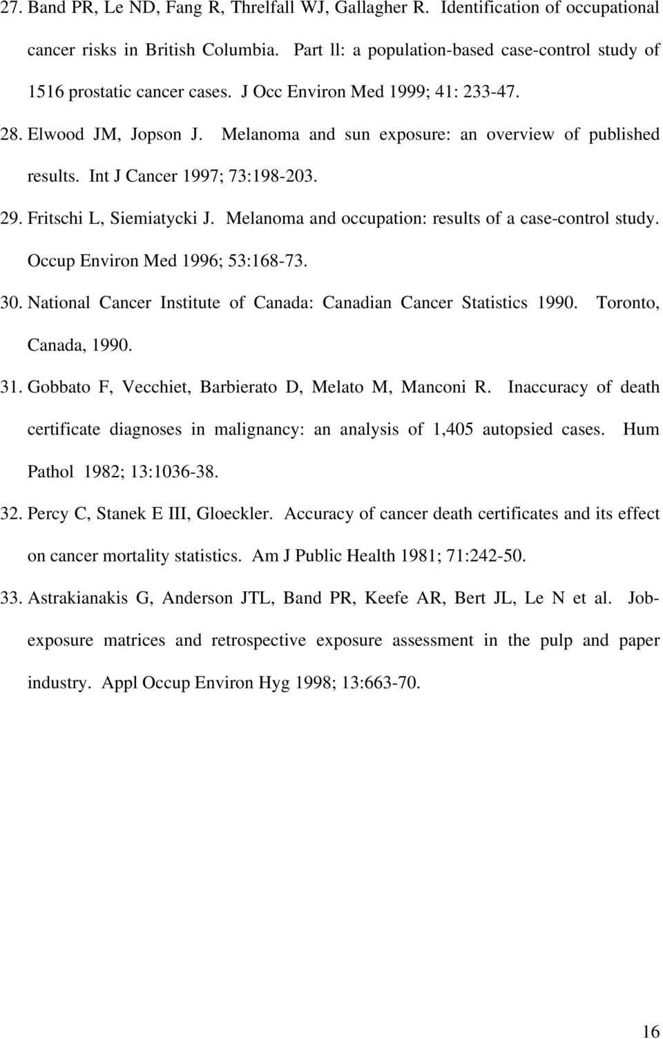 Melanoma and occupation: results of a case-control study. Occup Environ Med 1996; 53:168-73. 30. National Cancer Institute of Canada: Canadian Cancer Statistics 1990. Toronto, Canada, 1990. 31.