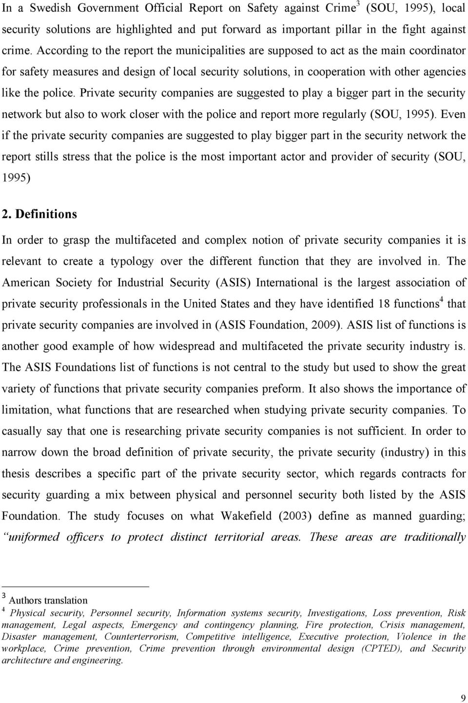 Private security companies are suggested to play a bigger part in the security network but also to work closer with the police and report more regularly (SOU, 1995).