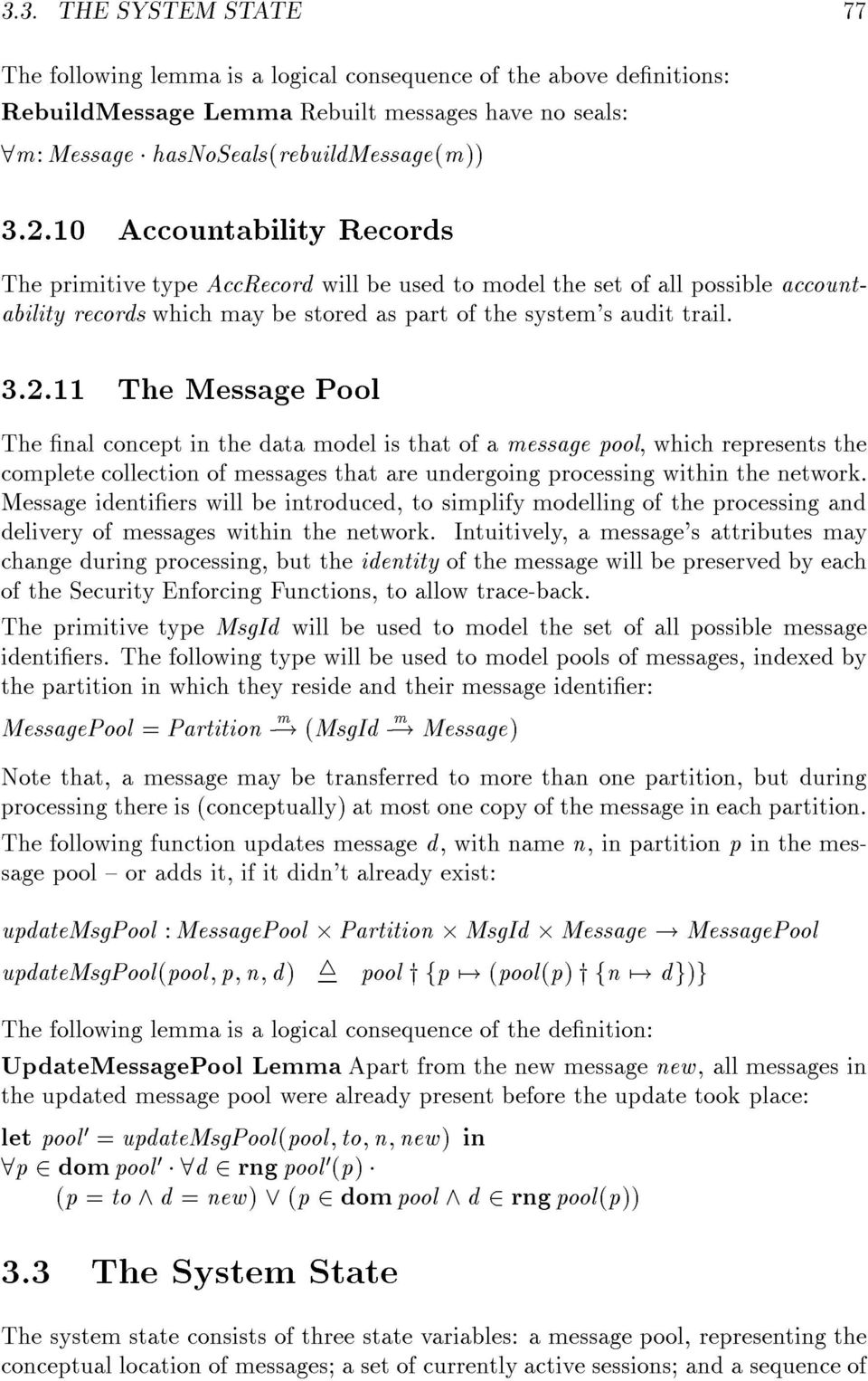 11 The Message Pool The nal concept in the data model is that of a message pool, which represents the complete collection of messages that are undergoing processing within the network.