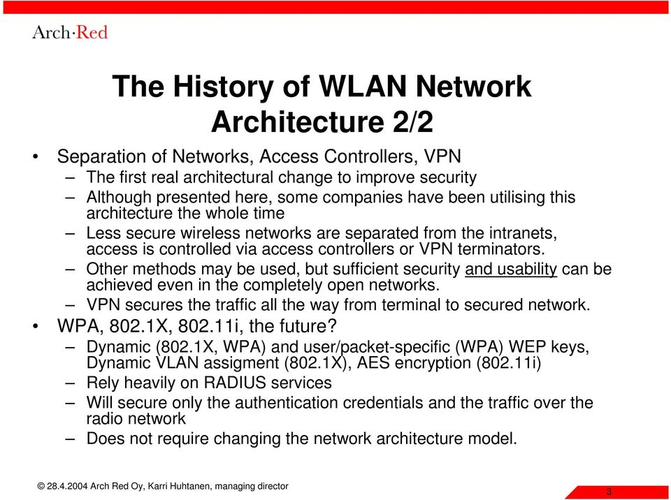 Other methods may be used, but sufficient security and usability can be achieved even in the completely open networks. VPN secures the traffic all the way from terminal to secured network. WPA, 802.