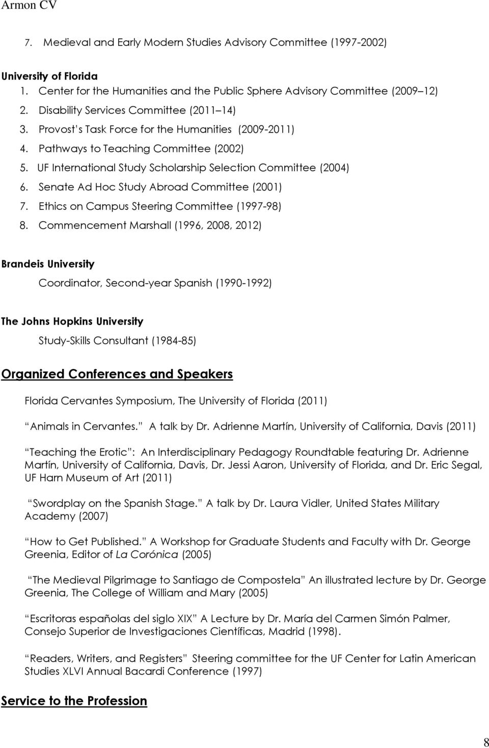 Senate Ad Hc Study Abrad Cmmittee (2001) 7. Ethics n Campus Steering Cmmittee (1997-98) 8.