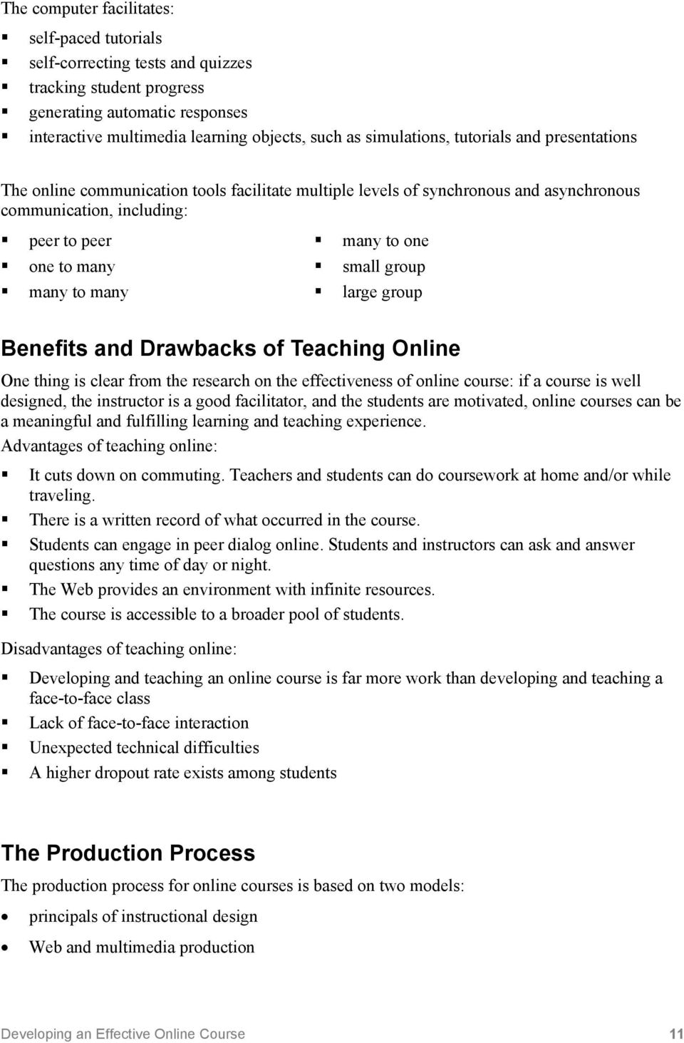 to many large group Benefits and Drawbacks of Teaching Online One thing is clear from the research on the effectiveness of online course: if a course is well designed, the instructor is a good