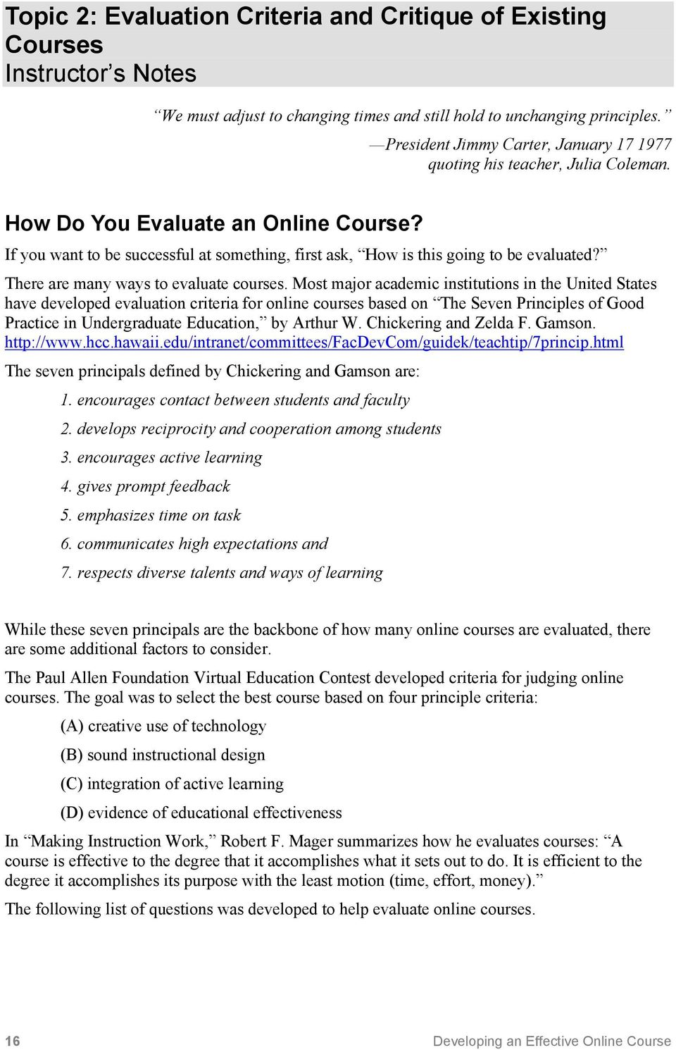 If you want to be successful at something, first ask, How is this going to be evaluated? There are many ways to evaluate courses.