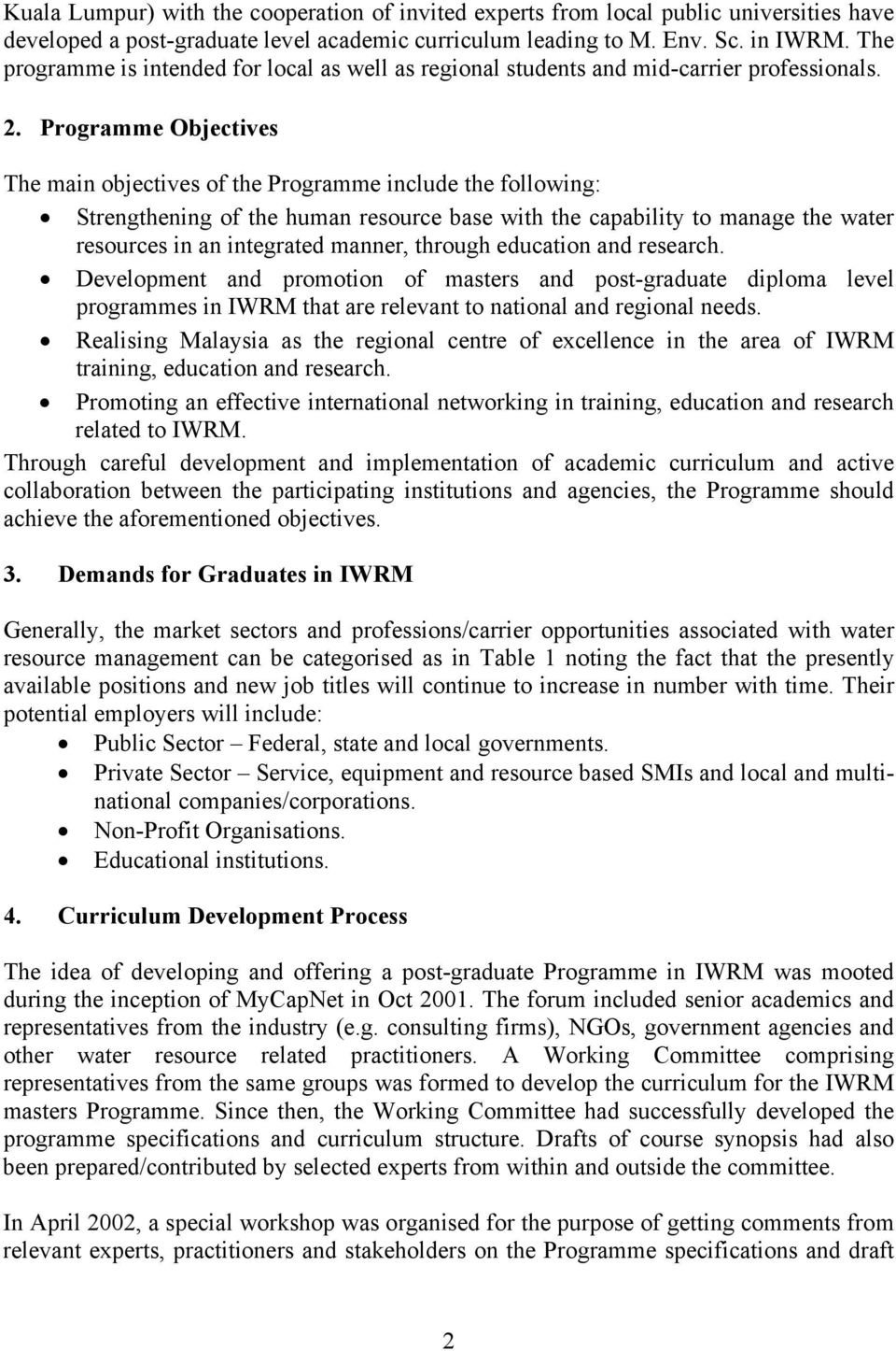 Programme Objectives The main objectives of the Programme include the following: Strengthening of the human resource base with the capability to manage the water resources in an integrated manner,