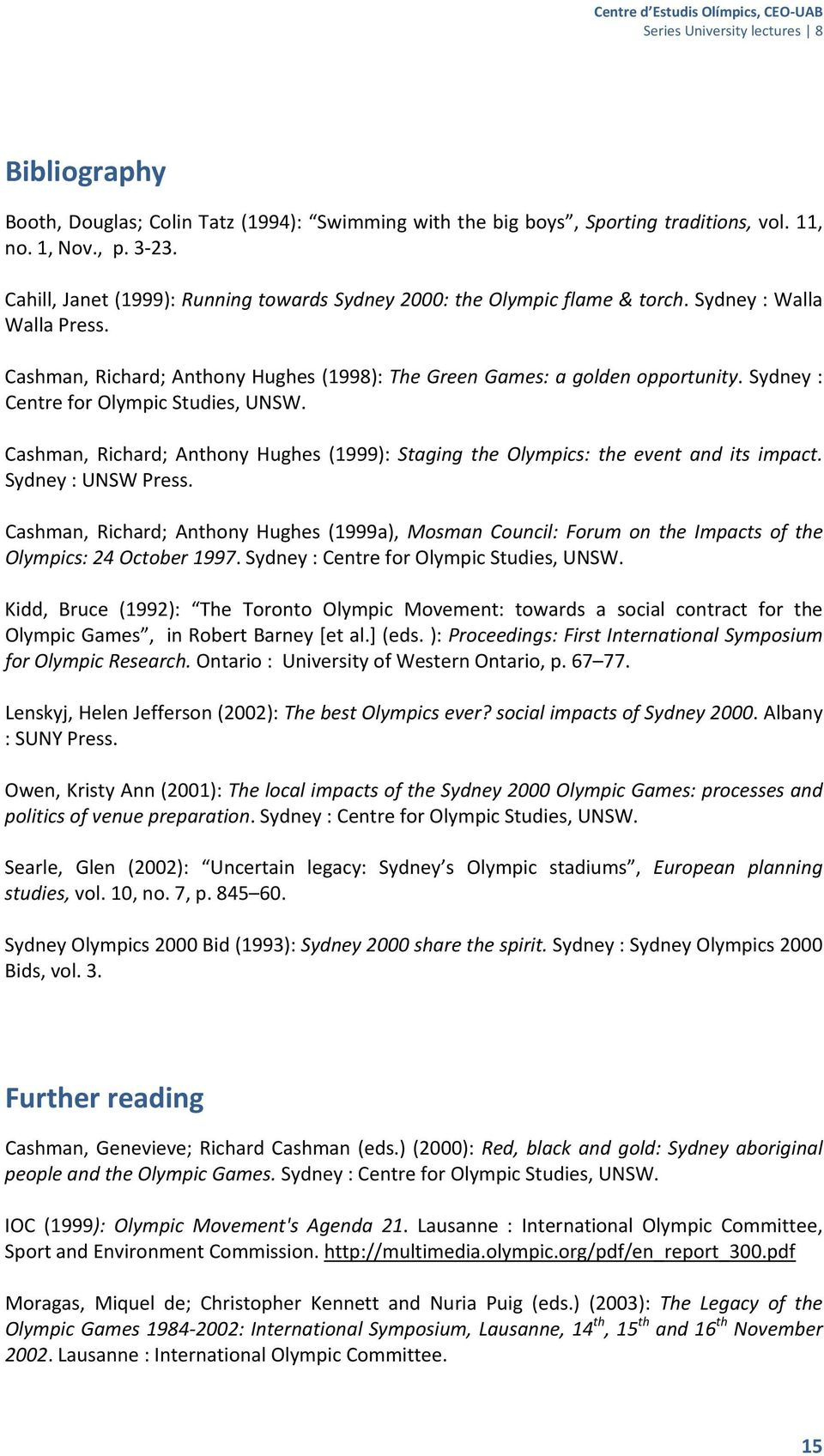 Sydney : Centre for Olympic Studies, UNSW. Cashman, Richard; Anthony Hughes (1999): Staging the Olympics: the event and its impact. Sydney : UNSW Press.