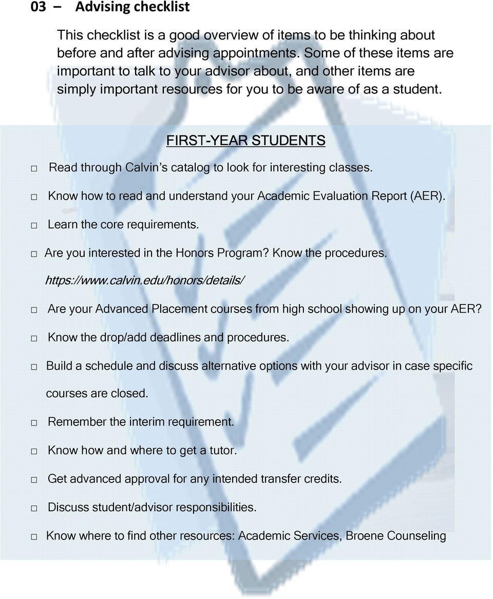 FIRSTFIRST-YEAR STUDENTS Read through Calvin s catalog to look for interesting classes. Know how to read and understand your Academic Evaluation Report (AER). Learn the core requirements.