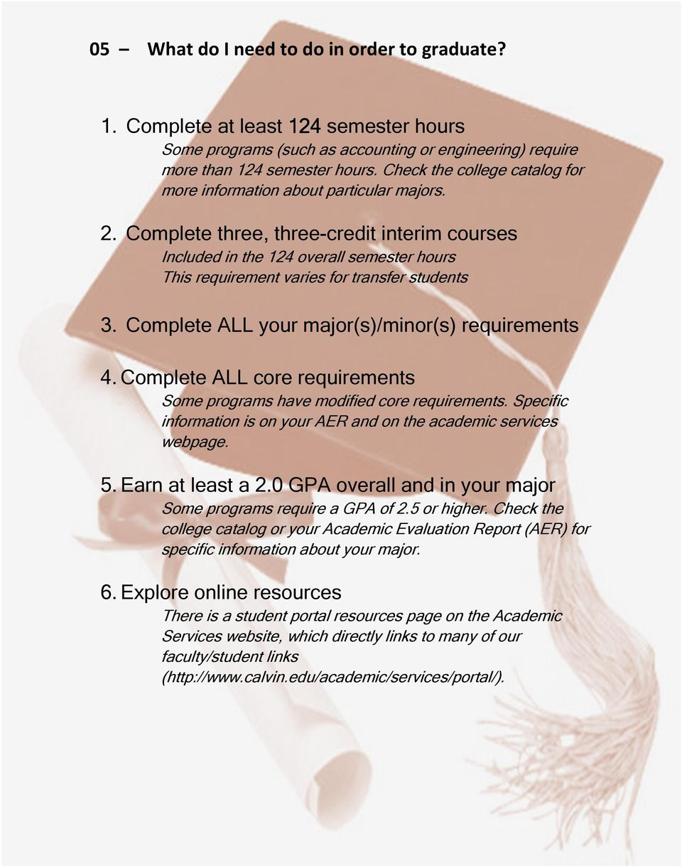 Complete three, three-credit interim courses Included in the 124 overall semester hours This requirement varies for transfer students 3. Complete ALL your major(s)/minor(s) requirements 4.