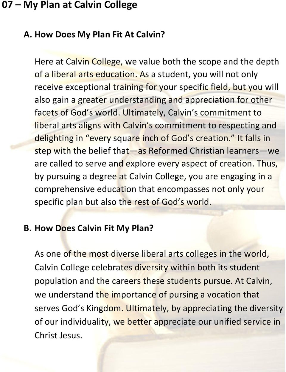 Ultimately, Calvin s commitment to liberal arts aligns with Calvin s commitment to respecting and delighting in every square inch of God s creation.