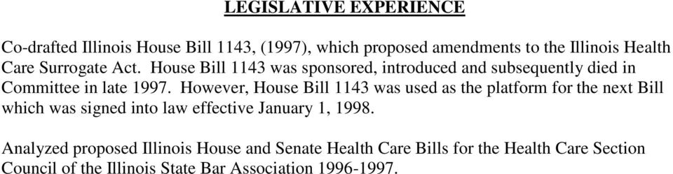 However, House Bill 1143 was used as the platform for the next Bill which was signed into law effective January 1, 1998.