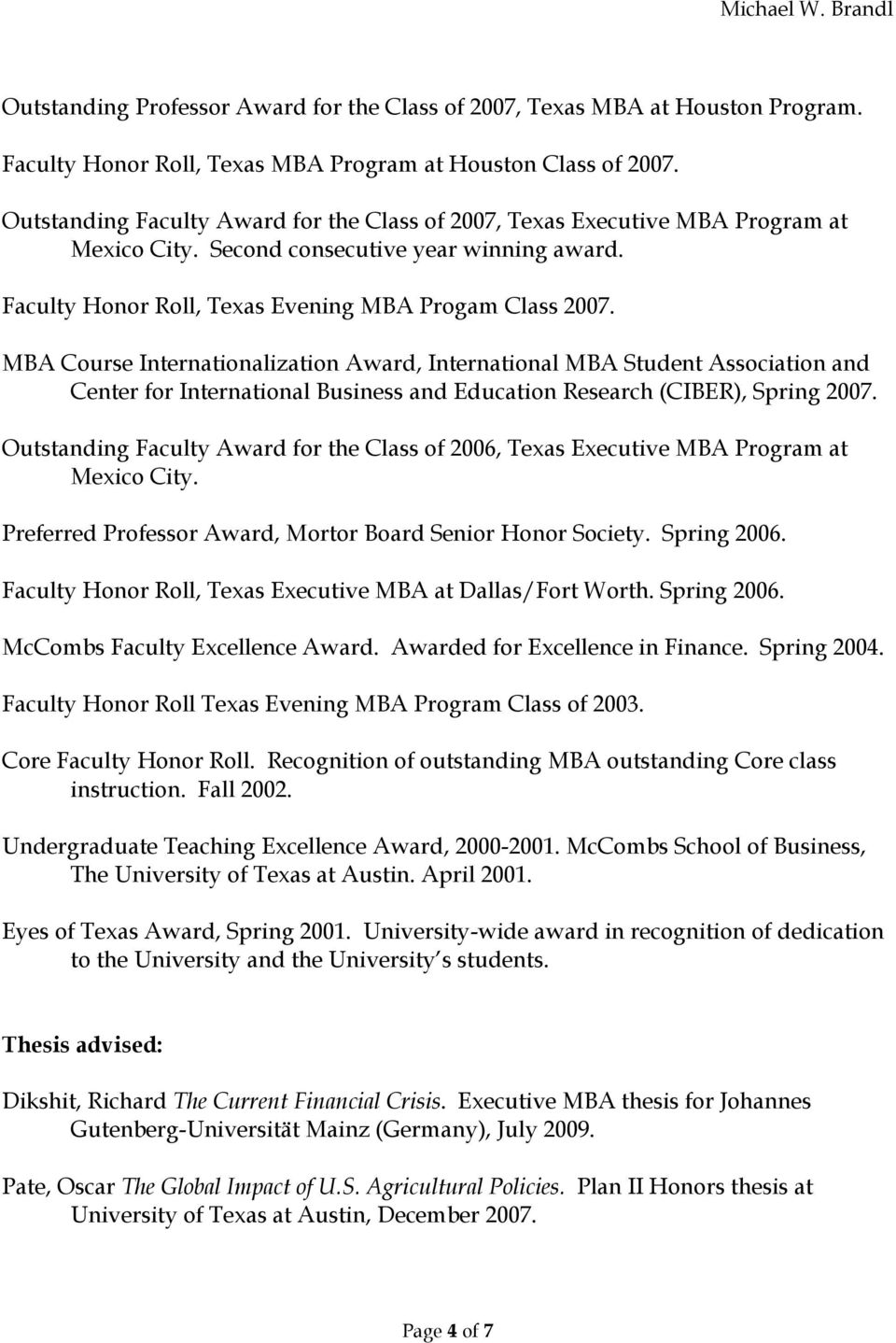 MBA Course Internationalization Award, International MBA Student Association and Center for International Business and Education Research (CIBER), Spring 2007.