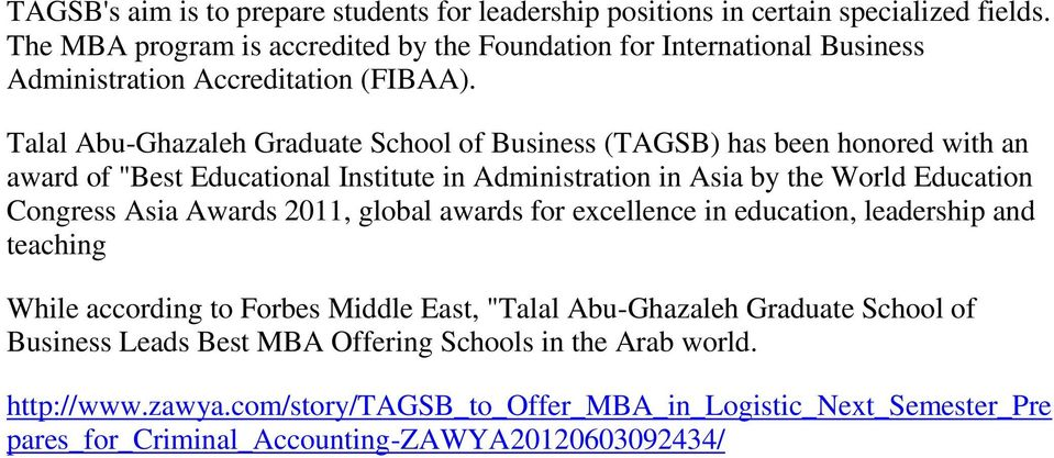 "Talal Abu-Ghazaleh Graduate School of Business (TAGSB) has been honored with an award of ""Best Educational Institute in Administration in Asia by the World Education Congress Asia"