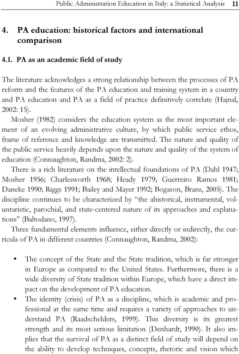 PA as an academic field of study The literature acknowledges a strong relationship between the processes of PA reform and the features of the PA education and training system in a country and PA