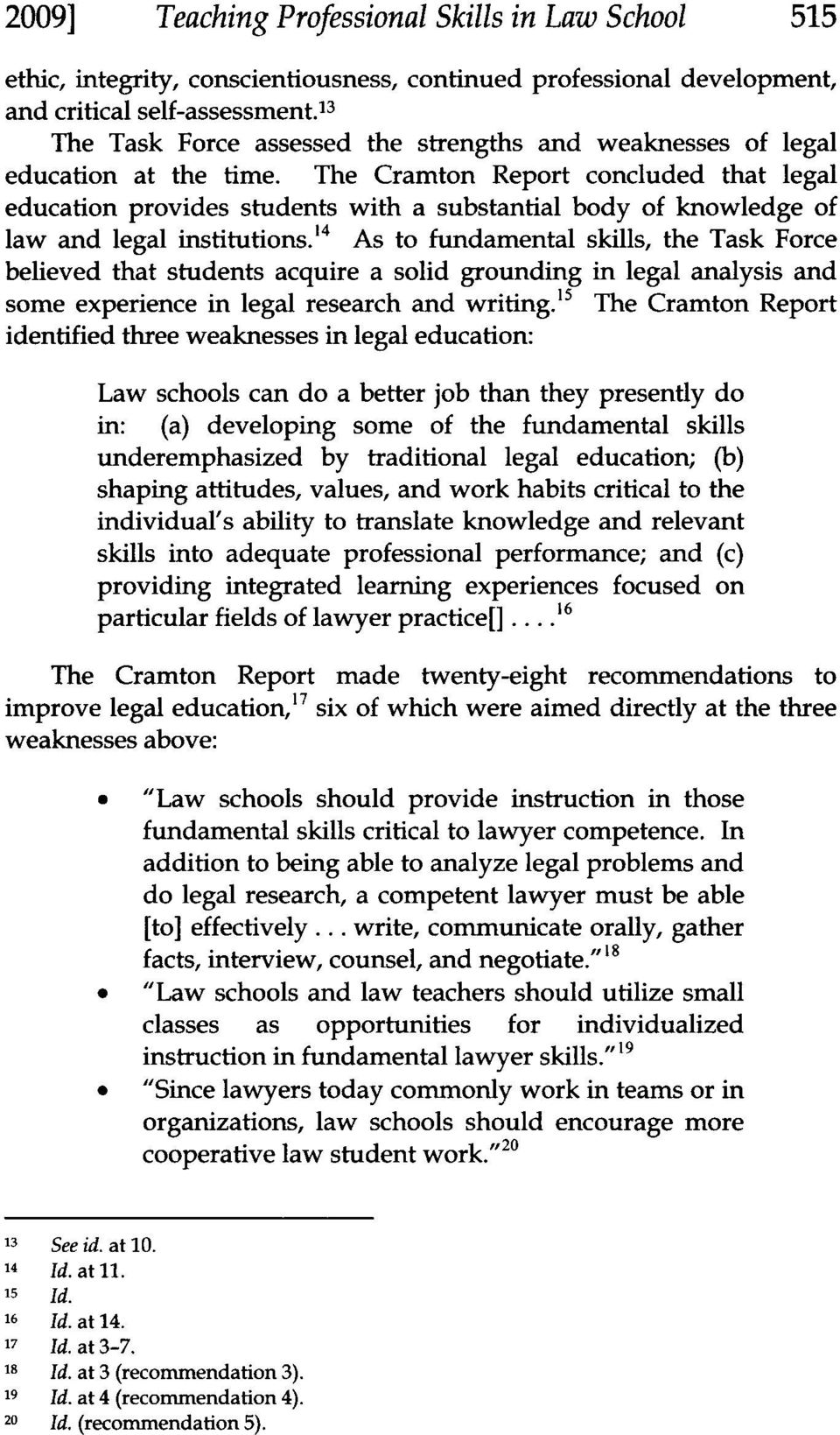 The Cramton Report concluded that legal education provides students with a substantial body of knowledge of law and legal institutions.