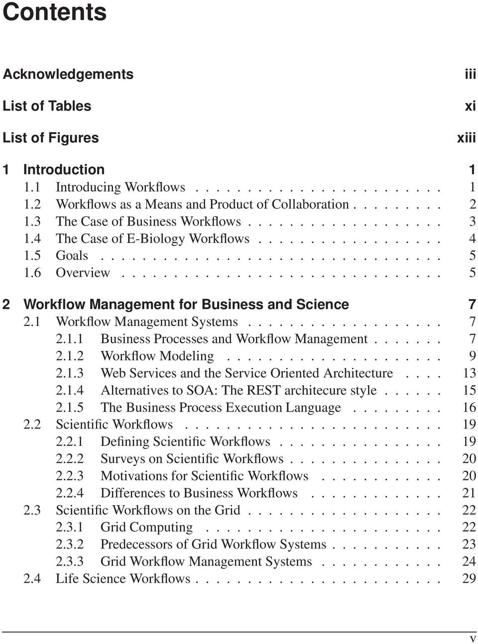 .............................. 5 2 Workflow Management for Business and Science 7 2.1 Workflow Management Systems................... 7 2.1.1 Business Processes and Workflow Management....... 7 2.1.2 Workflow Modeling.