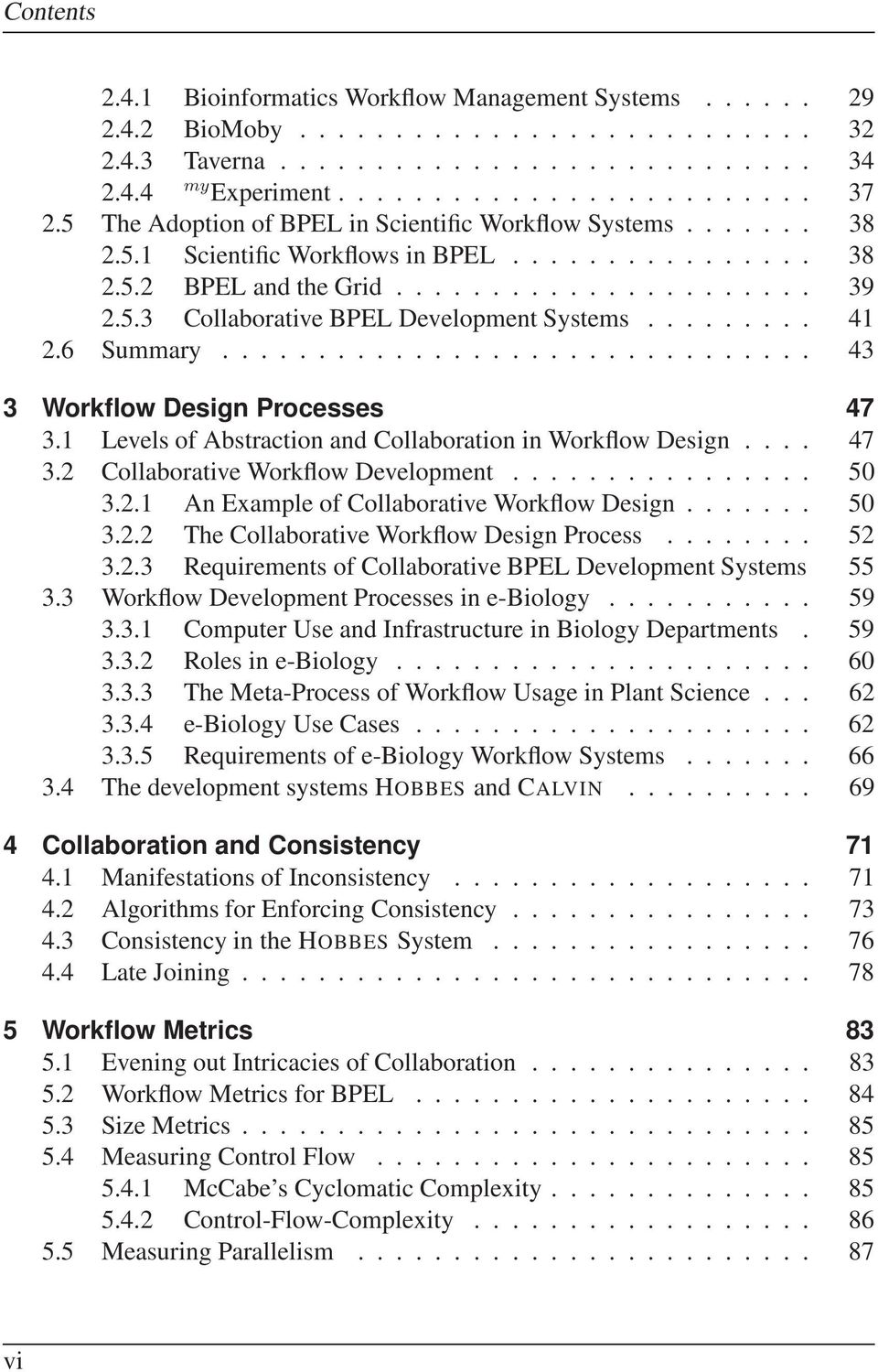 ........ 41 2.6 Summary............................... 43 3 Workflow Design Processes 47 3.1 Levels of Abstraction and Collaboration in Workflow Design.... 47 3.2 Collaborative Workflow Development.