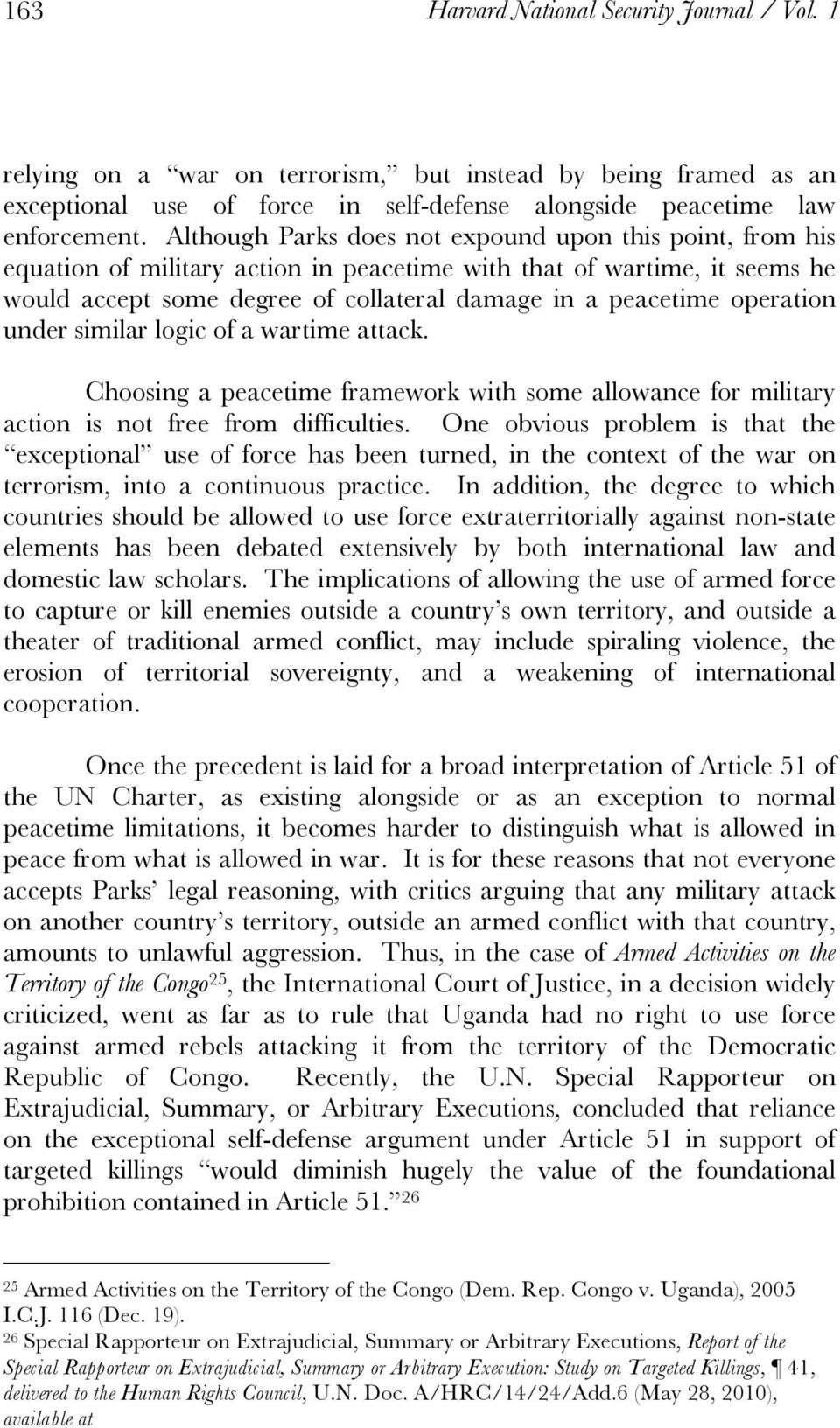 operation under similar logic of a wartime attack. Choosing a peacetime framework with some allowance for military action is not free from difficulties.