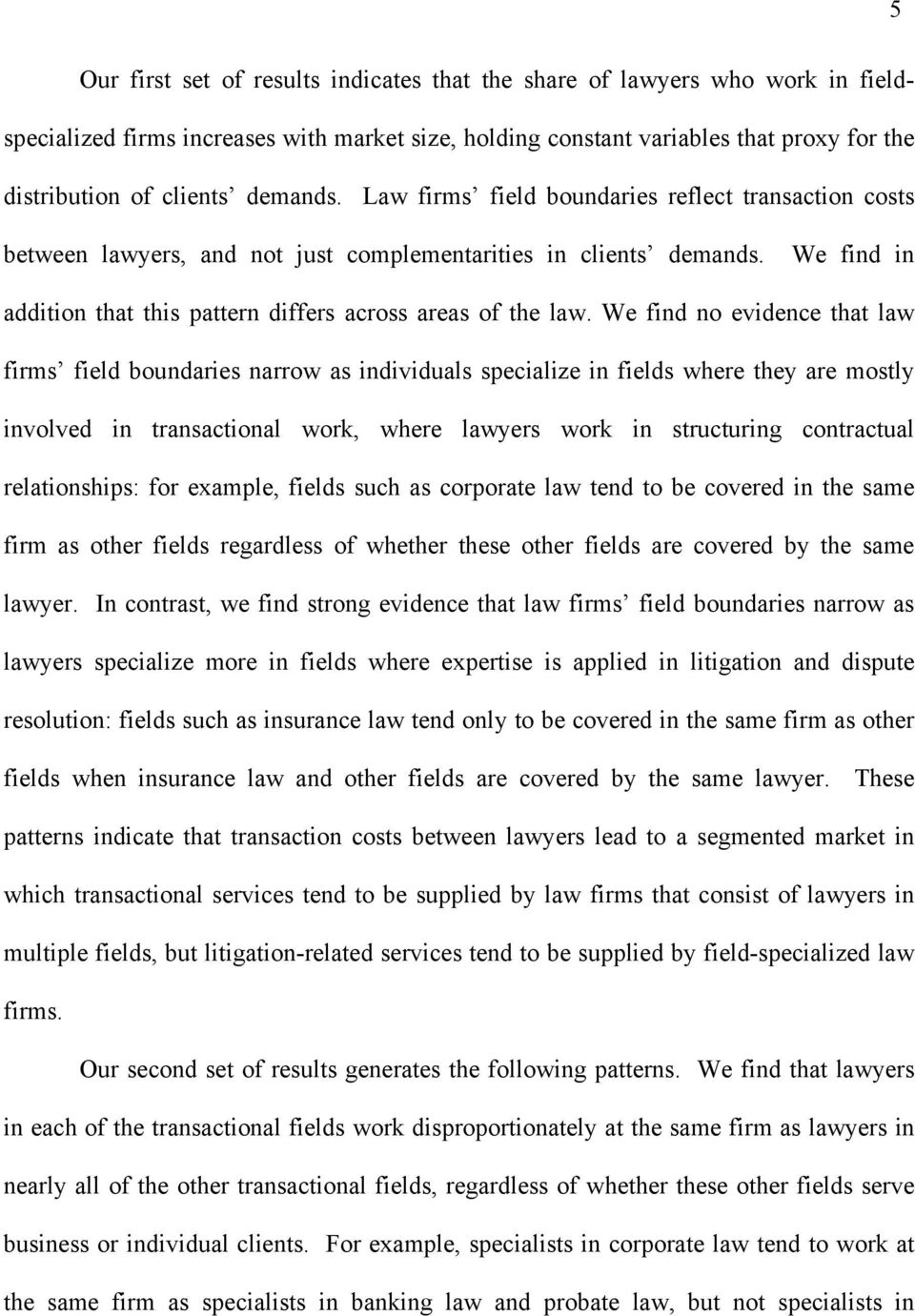 We find no evidence that law firms field boundaries narrow as individuals specialize in fields where they are mostly involved in transactional work, where lawyers work in structuring contractual