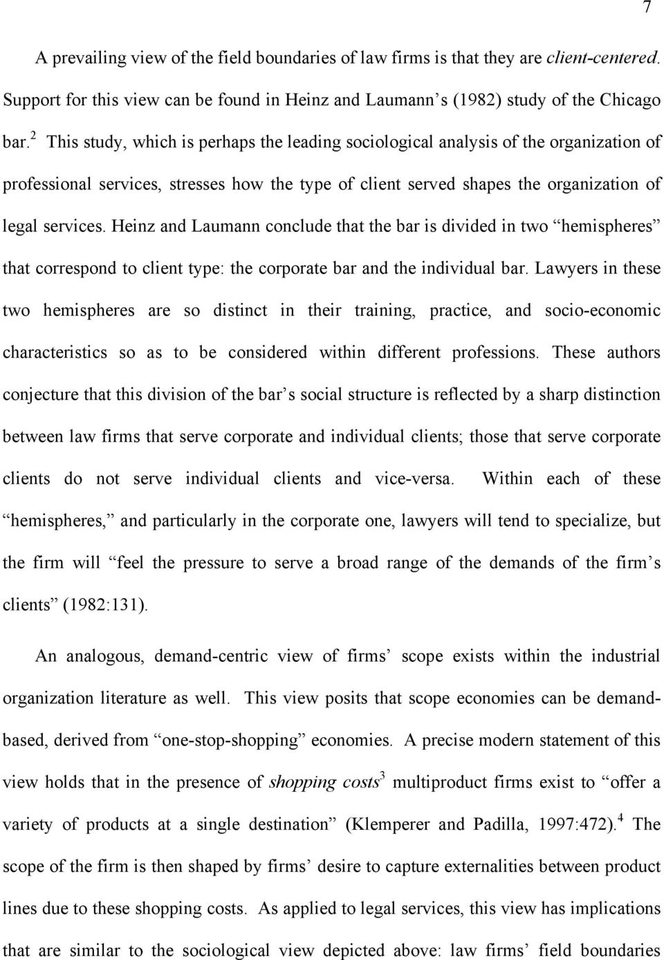 Heinz and Laumann conclude that the bar is divided in two hemispheres that correspond to client type: the corporate bar and the individual bar.
