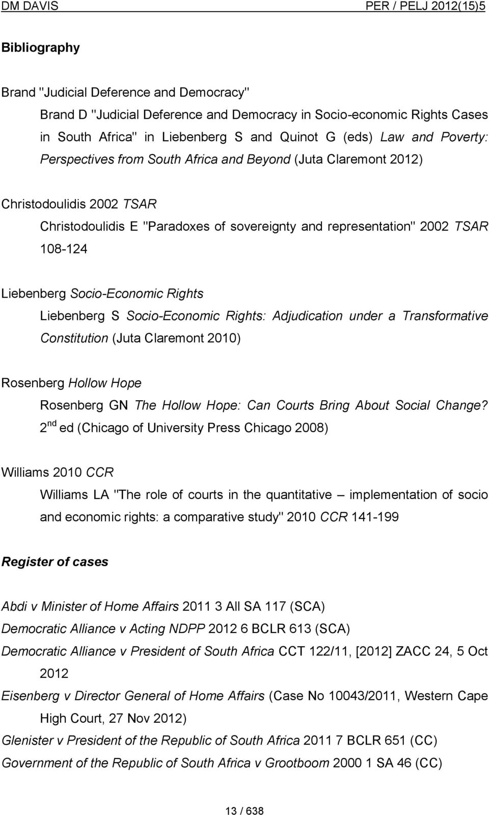 Rights Liebenberg S Socio-Economic Rights: Adjudication under a Transformative Constitution (Juta Claremont 2010) Rosenberg Hollow Hope Rosenberg GN The Hollow Hope: Can Courts Bring About Social