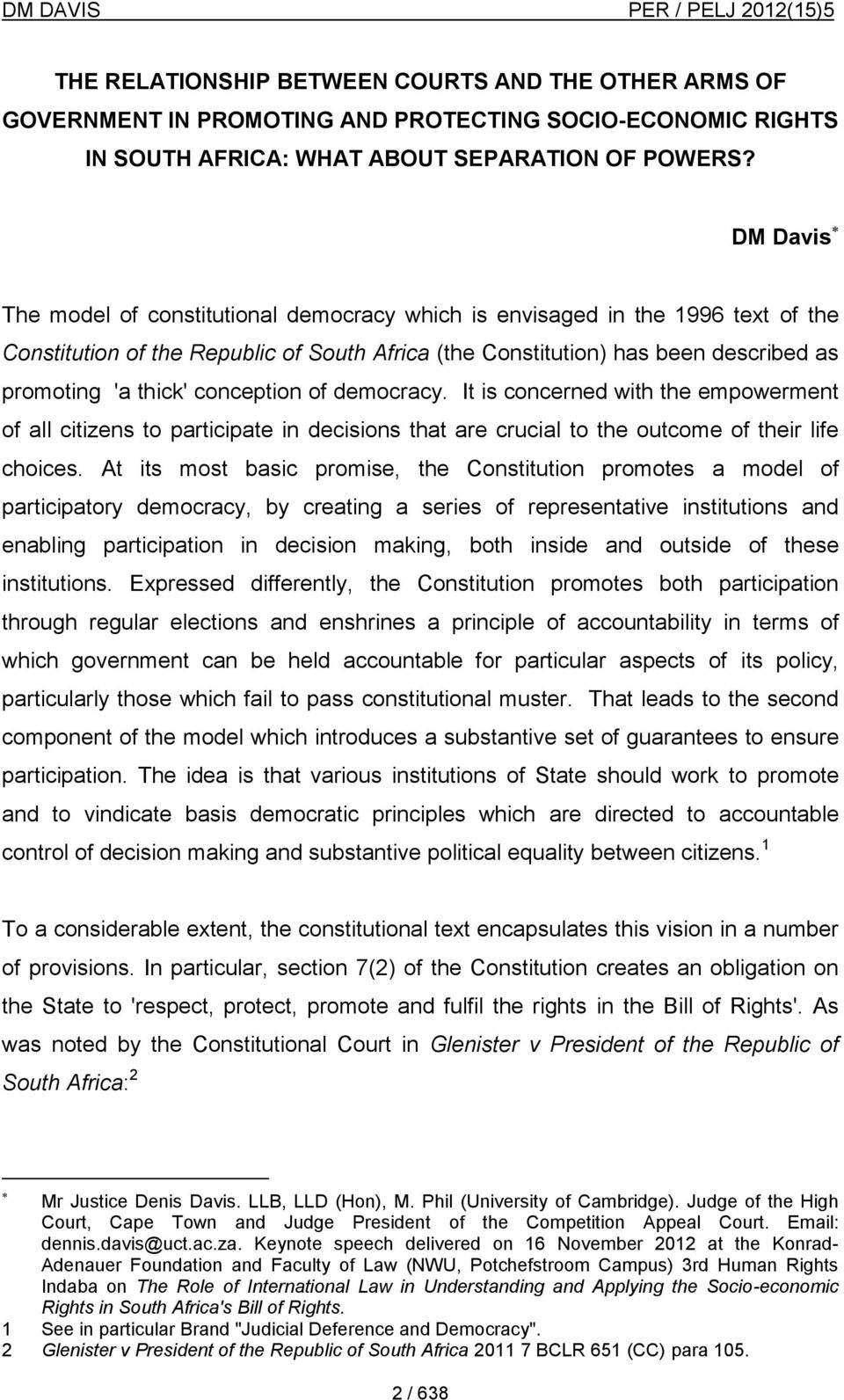 conception of democracy. It is concerned with the empowerment of all citizens to participate in decisions that are crucial to the outcome of their life choices.
