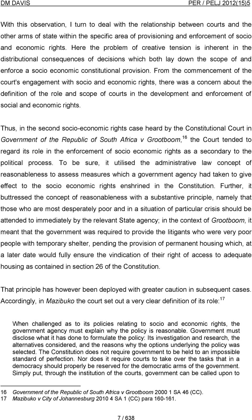 From the commencement of the court's engagement with socio and economic rights, there was a concern about the definition of the role and scope of courts in the development and enforcement of social
