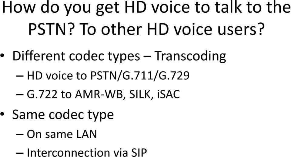 Different codec types Transcoding HD voice to PSTN/G.