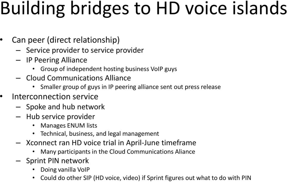 network Hub service provider Manages ENUM lists Technical, business, and legal management Xconnect ran HD voice trial in April-June timeframe Many