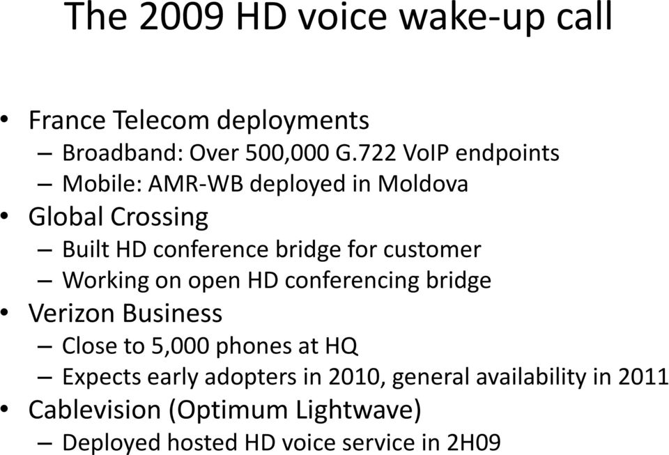 customer Working on open HD conferencing bridge Verizon Business Close to 5,000 phones at HQ Expects