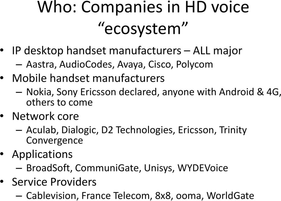 4G, others to come Network core Aculab, Dialogic, D2 Technologies, Ericsson, Trinity Convergence