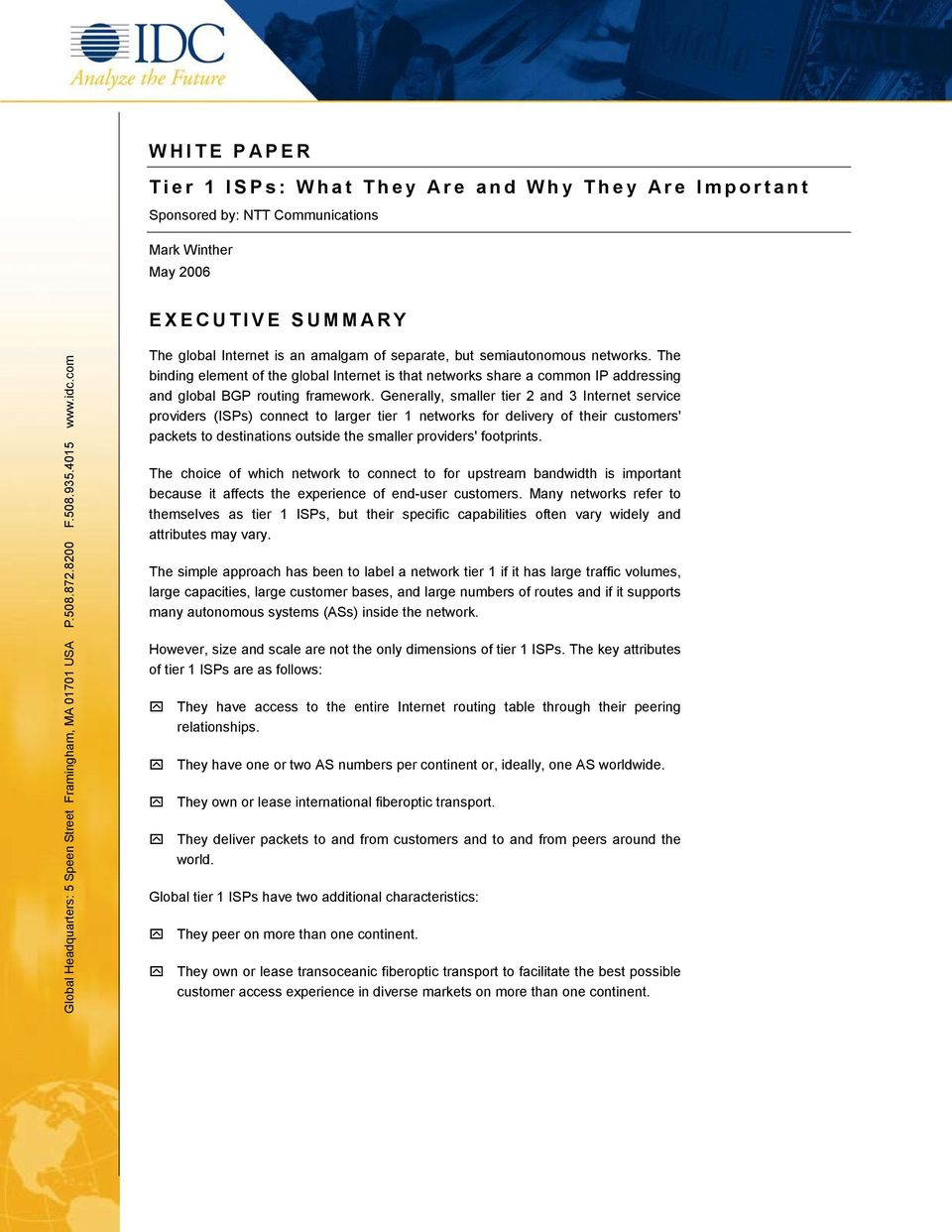 The binding element of the global Internet is that networks share a common IP addressing and global BGP routing framework.
