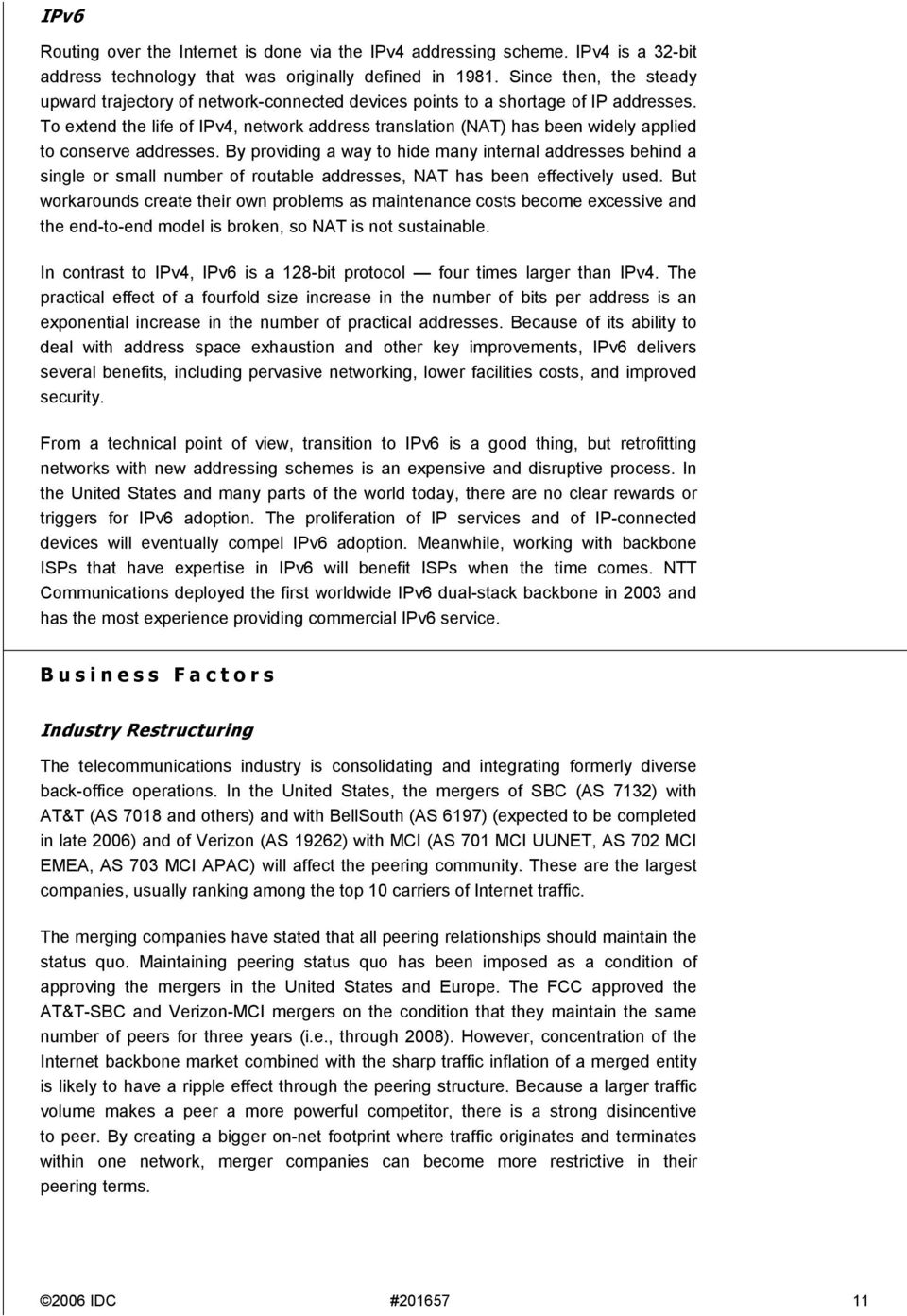 To extend the life of IPv4, network address translation (NAT) has been widely applied to conserve addresses.