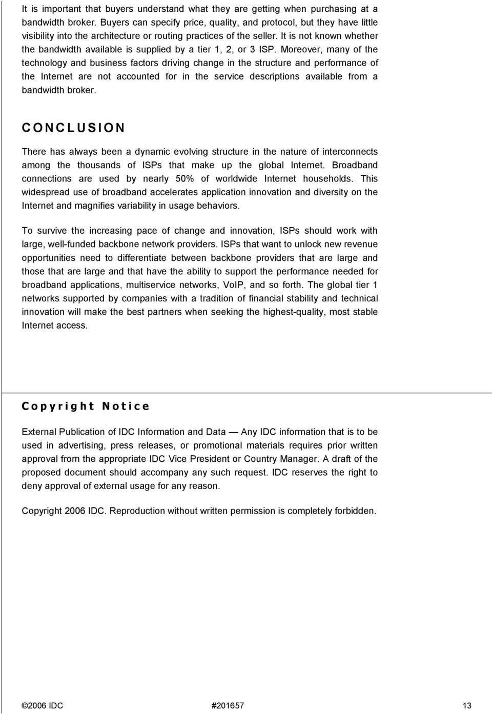 It is not known whether the bandwidth available is supplied by a tier 1, 2, or 3.