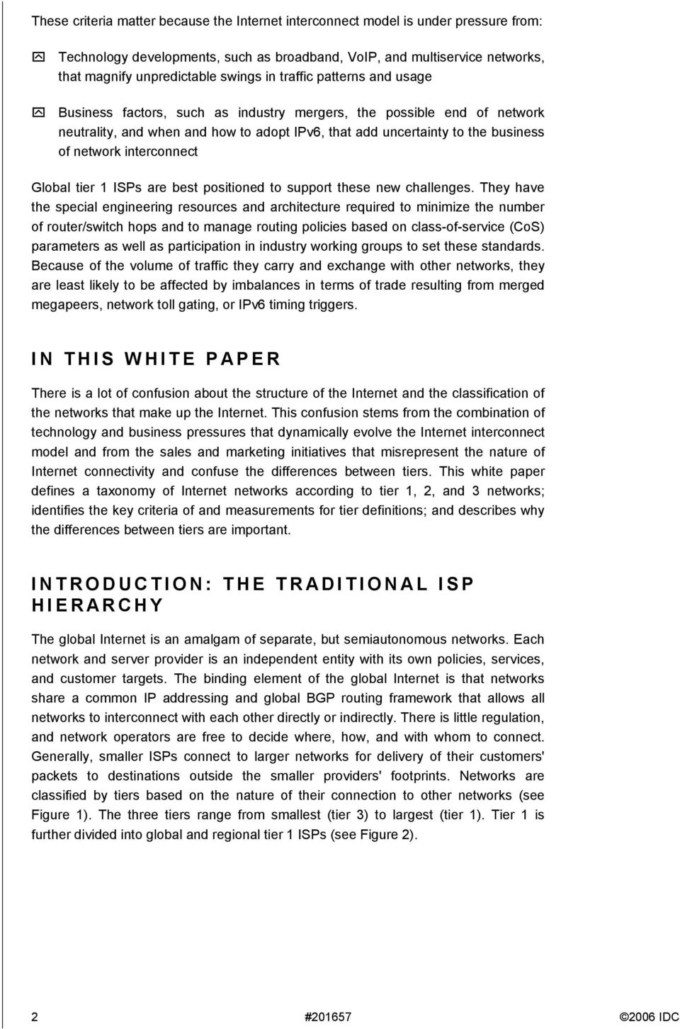 Business factors, such as industry mergers, the possible end of network neutrality, and when and how to adopt IPv6, that add uncertainty to the business of network interconnect Global tier 1 s are