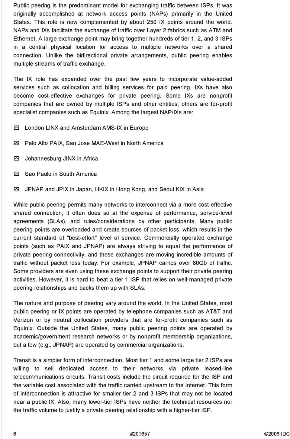 A large exchange point may bring together hundreds of tier 1, 2, and 3 s in a central physical location for access to multiple networks over a shared connection.