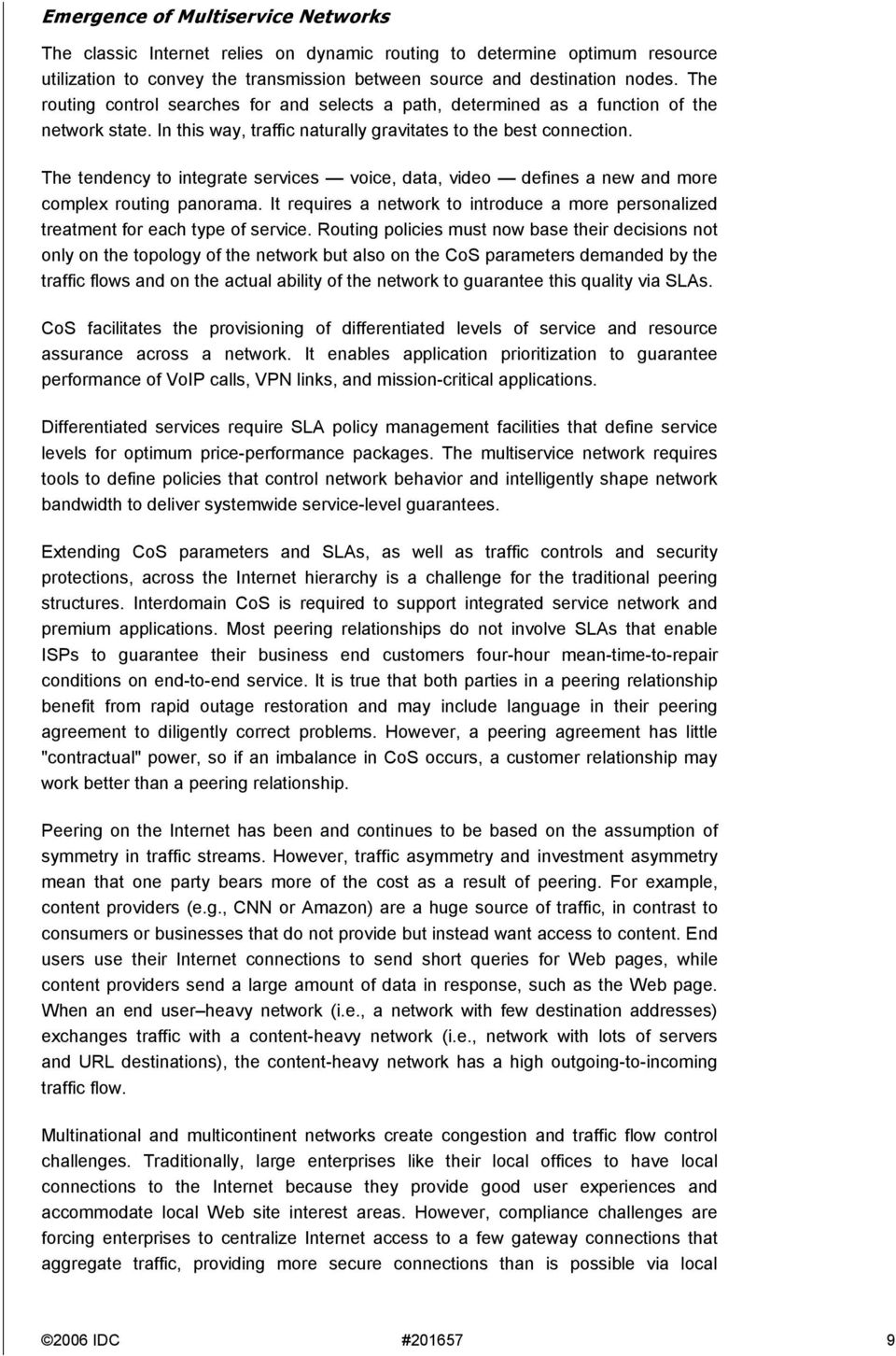 The tendency to integrate services voice, data, video defines a new and more complex routing panorama. It requires a network to introduce a more personalized treatment for each type of service.