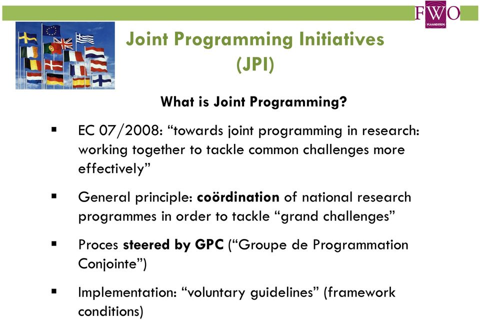 more effectively General principle: coördination of national research programmes in order to