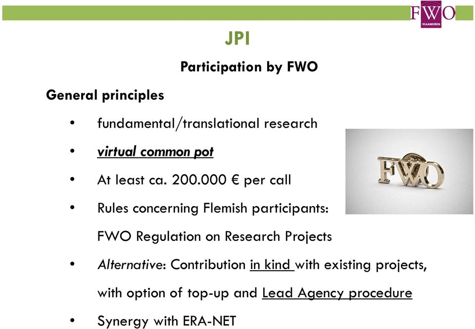 000 per call Rules concerning Flemish participants: FWO Regulation on Research