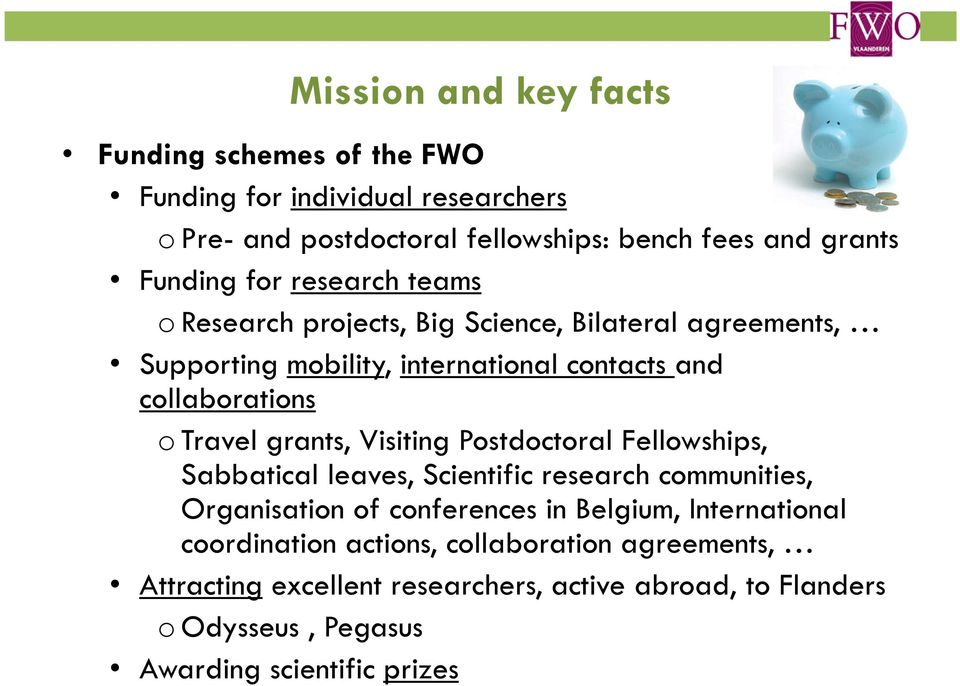 grants, Visiting Postdoctoral Fellowships, Sabbatical leaves, Scientific research communities, Organisation of conferences in Belgium, International