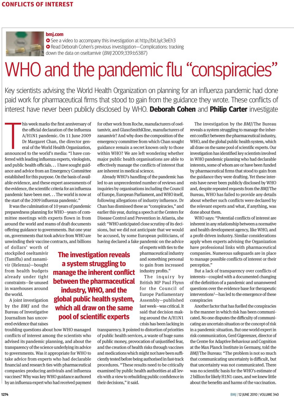World Health Organization on planning for an influenza pandemic had done paid work for pharmaceutical firms that stood to gain from the guidance they wrote.