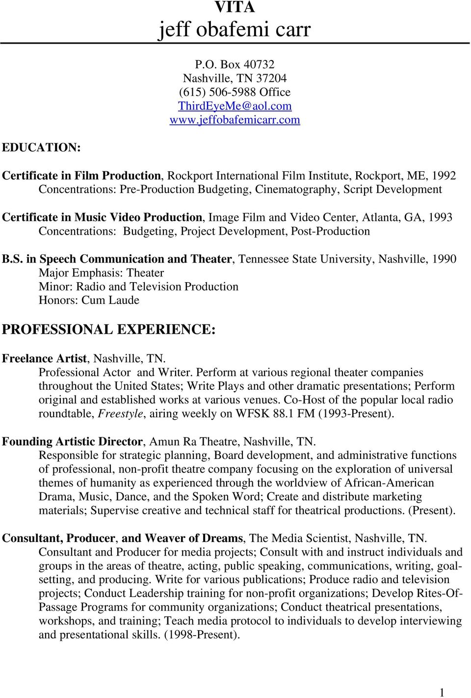 Music Video Production, Image Film and Video Center, Atlanta, GA, 1993 Concentrations: Budgeting, Project Development, Post-Production B.S.