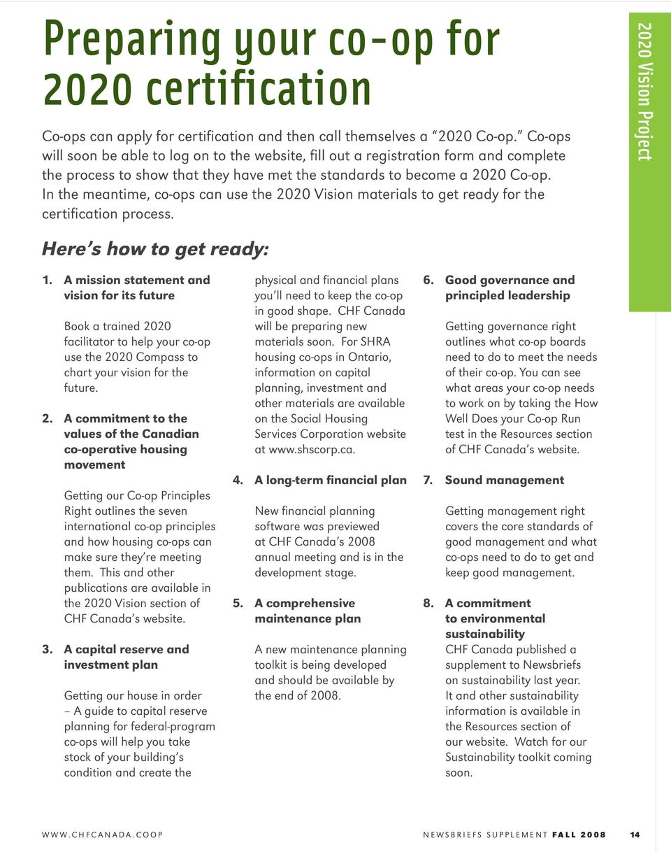 In the meantime, co-ops can use the 2020 Vision materials to get ready for the certifi cation process. 2020 Vision Project Here s how to get ready: 1.
