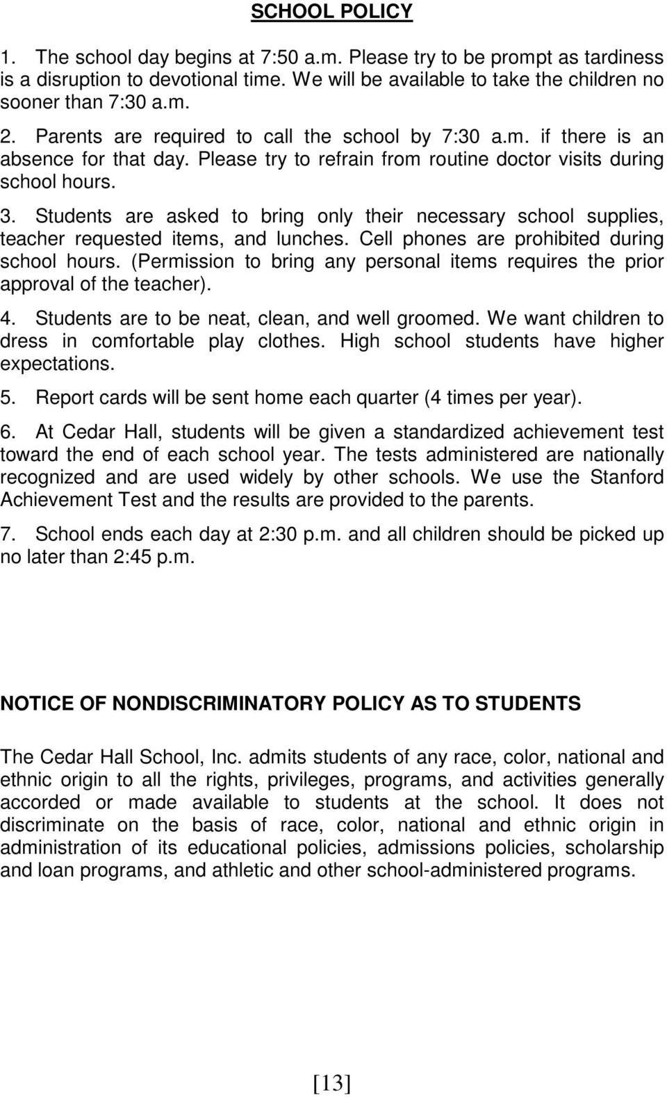 Students are asked to bring only their necessary school supplies, teacher requested items, and lunches. Cell phones are prohibited during school hours.
