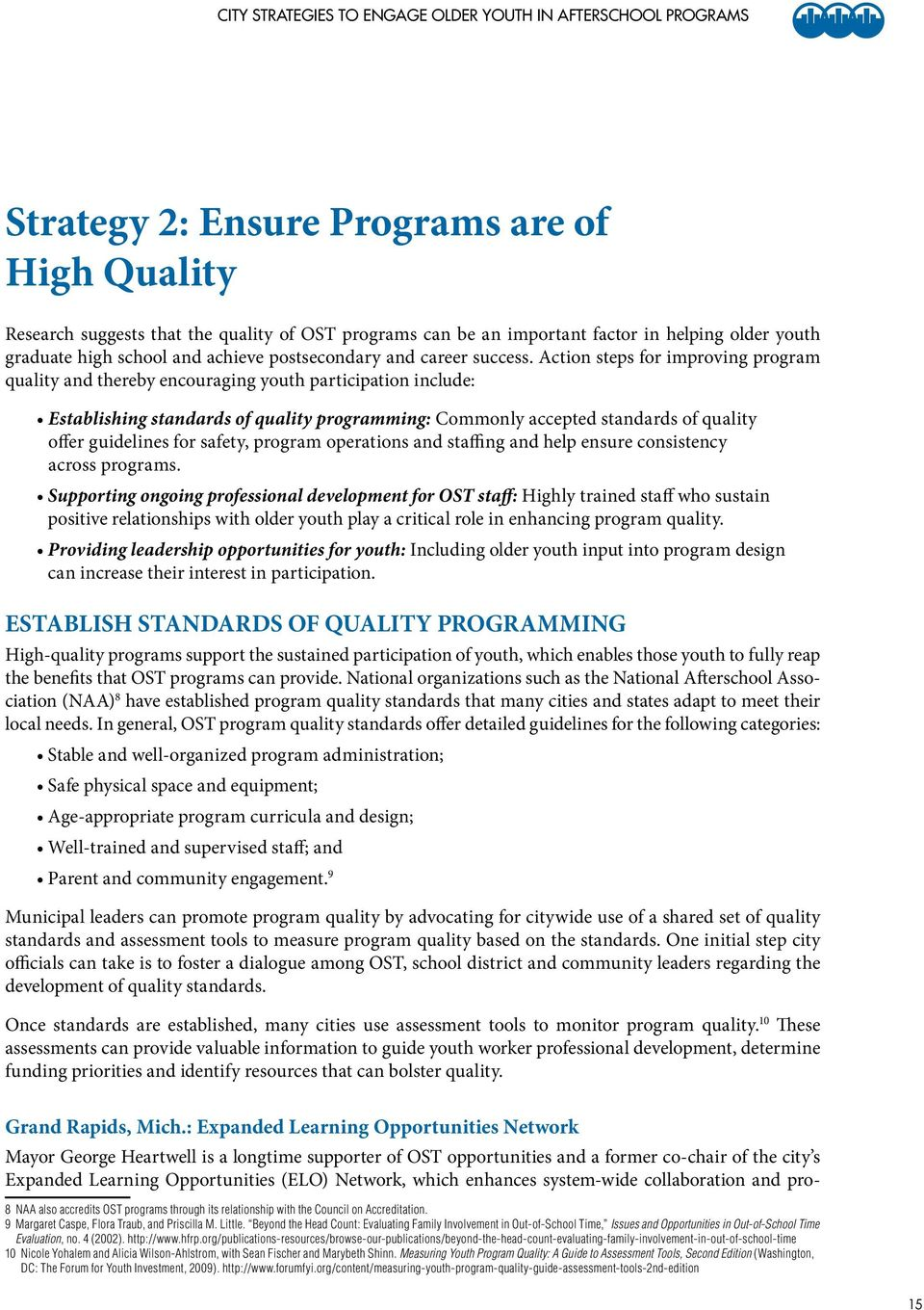 Action steps for improving program quality and thereby encouraging youth participation include: Establishing standards of quality programming: Commonly accepted standards of quality offer guidelines