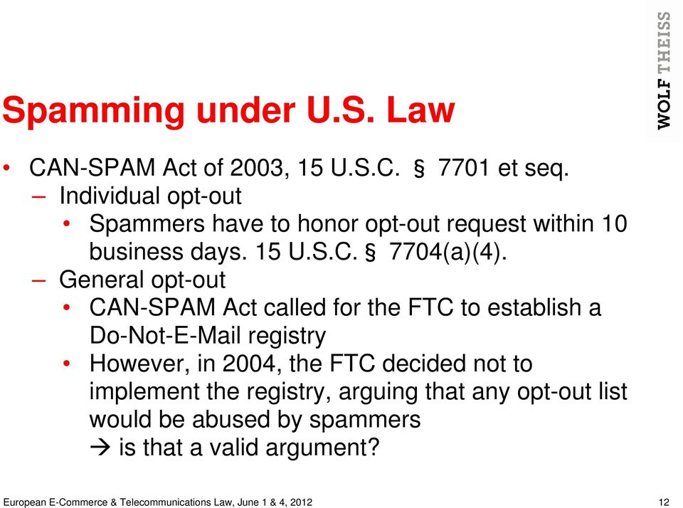 General opt-out CAN-SPAM Act called for the FTC to establish a Do-Not-E-Mail registry However, in 2004, the FTC