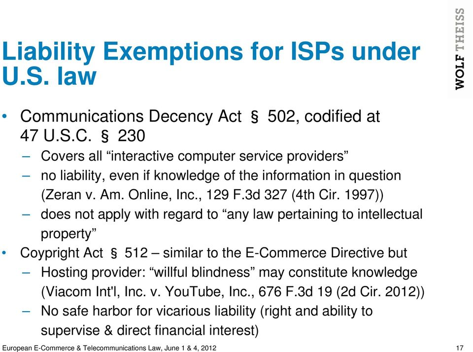 1997)) does not apply with regard to any law pertaining to intellectual property Coypright Act 512 similar to the E-Commerce Directive but Hosting provider: willful blindness