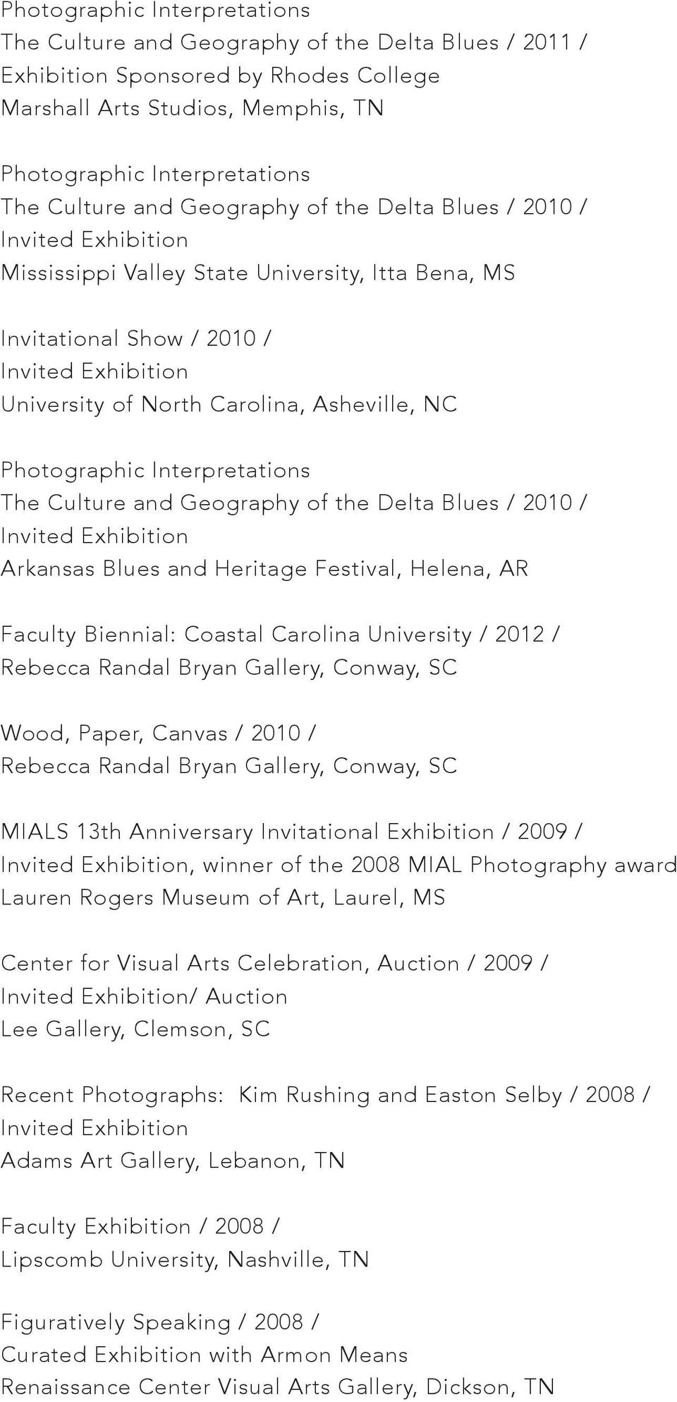 Culture and Geography of the Delta Blues / 2010 / Arkansas Blues and Heritage Festival, Helena, AR Faculty Biennial: Coastal Carolina University / 2012 / Rebecca Randal Bryan Gallery, Conway, SC