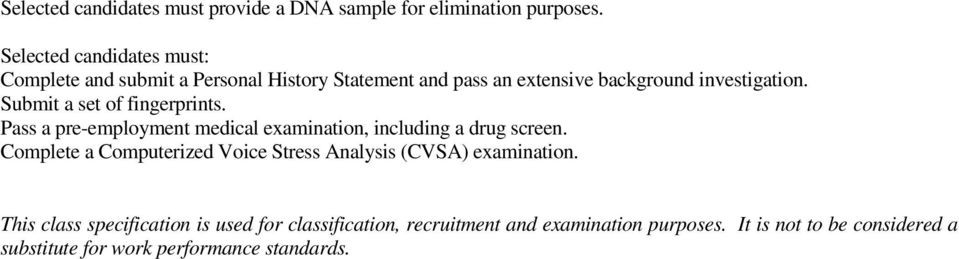 Submit a set of fingerprints. Pass a pre-employment medical examination, including a drug screen.