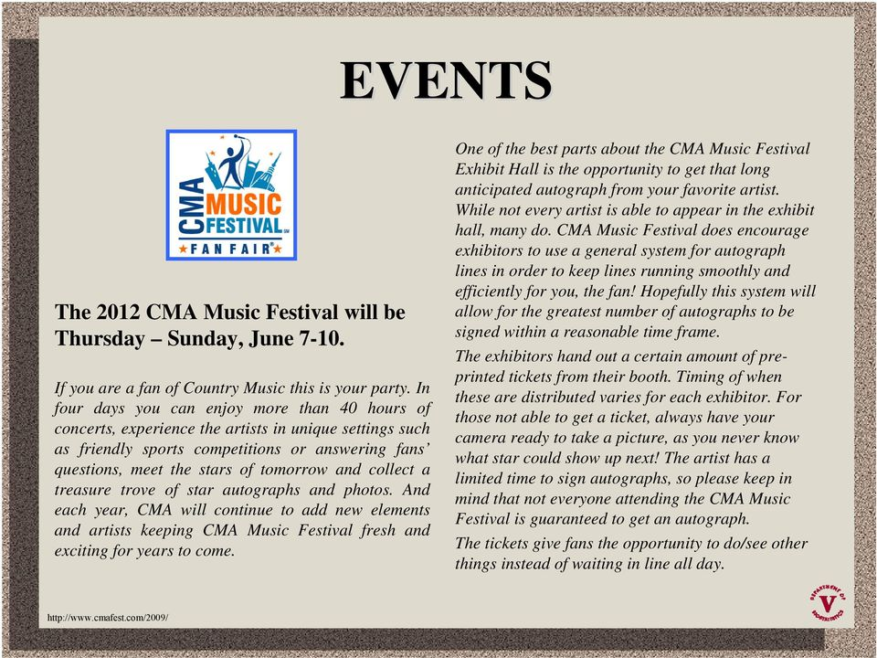 collect a treasure trove of star autographs and photos. And each year, CMA will continue to add new elements and artists keeping CMA Music Festival fresh and exciting for years to come.
