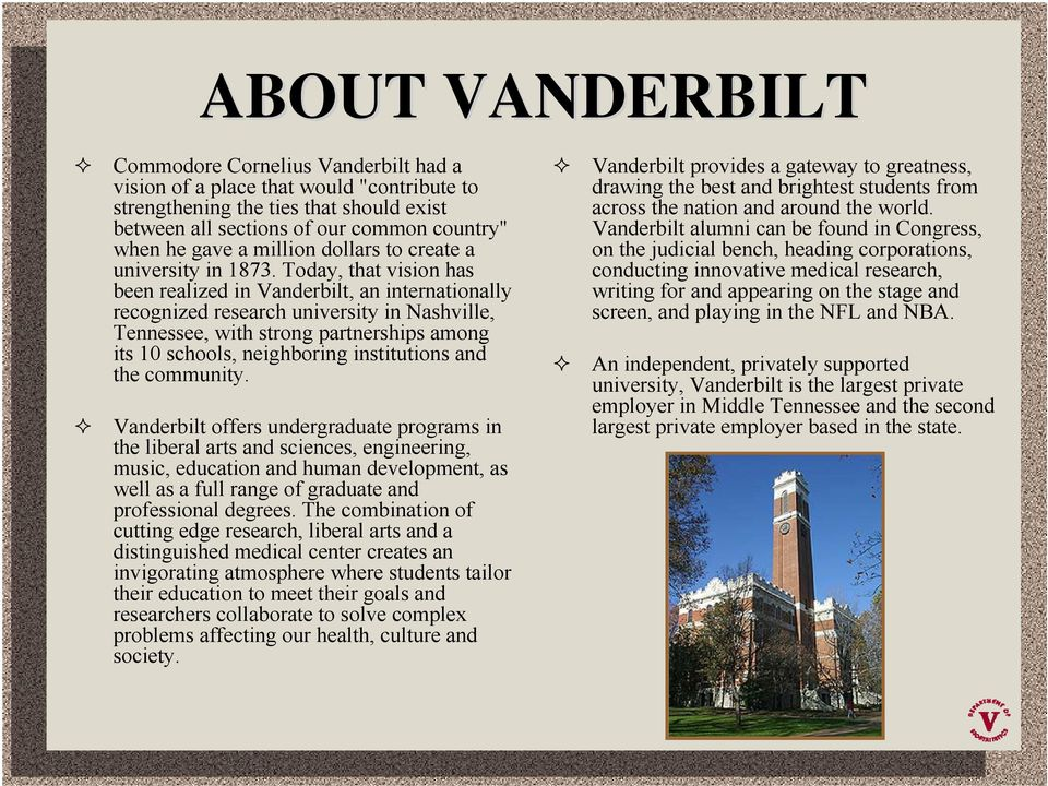 Today, that vision has been realized in Vanderbilt, an internationally recognized research university in Nashville, Tennessee, with strong partnerships among its 10 schools, neighboring institutions